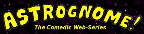 Astrognome!  The Comedic Web-Series